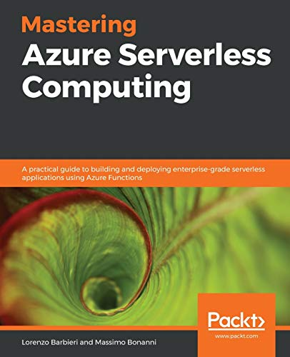 Mastering Azure Serverless Computing: A practical guide to building and deploying enterprise-grade serverless applications using Azure Functions