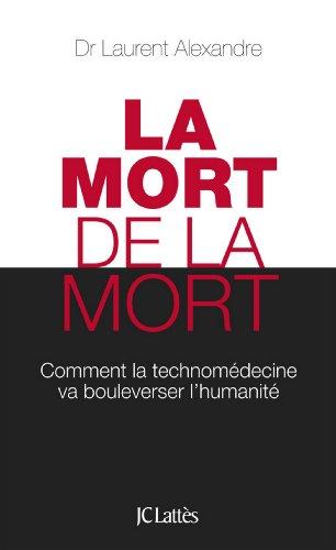 La mort de la mort (Essais et documents) par Laurent Alexandre