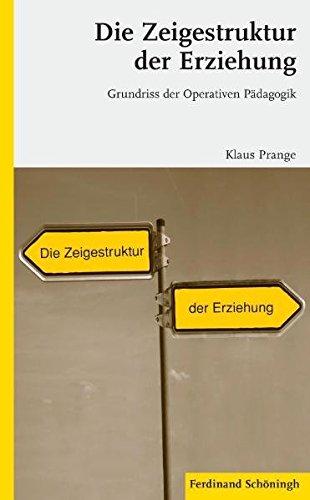 Die Zeigestruktur der Erziehung: Grundriss der Operativen Pädagogik