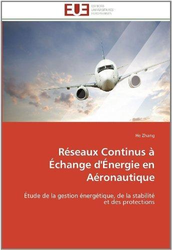 Réseaux Continus ?Échange d'Énergie en Aéronautique: Étude de la gestion énergétique, de la stabilit?et des protections by Zhang, He (2012) Paperback