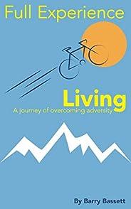 Full Experience Living: An inspirational feel good journey of overcoming adversity; memoir; biography: voyage