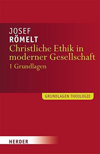Christliche Ethik in moderner Gesellschaft: Band 1: Grundlagen (Grundlagen Theologie)