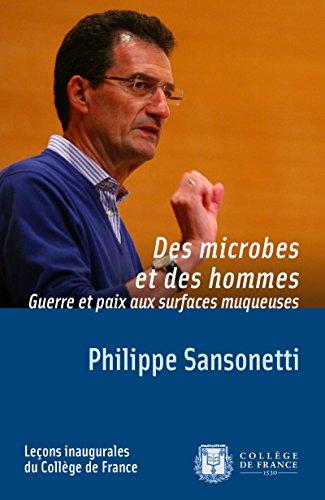 Des microbes et des hommes. Guerre et paix aux surfaces muqueuses: Leon inaugurale prononce le jeudi 20novembre2008