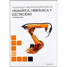 Tecnología y circuitos de aplicación de Neumática, Hidraúlica y Electricidad