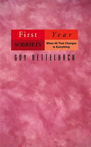 First Year Sobriety: When All That Changes Is Everything (English Edition)