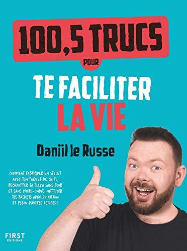 100,5 trucs pour te faciliter la vie par Daniil LE RUSSE