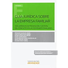 Guía jurídica sobre la empresa familiar ( Papel + e-book ): Vías jurídicas de prevención y gestión del conflicto en las sociedades familiares (Monografía)