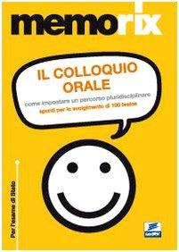 Il colloquio orale. Come impostare un percorso pluridisciplinare. Spunti per lo svolgimento di 100 tesine (EdiTEST. Memorix)