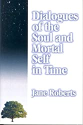Dialogues of the Soul and Mortal Self in Time by Jane Roberts (2001-06-01)