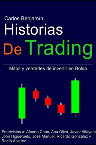Historias de Trading: Mitos y verdades de invertir en Bolsa por Carlos Benjamín Martín Colorado