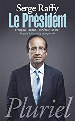Le Président: François Hollande, itinéraire secret