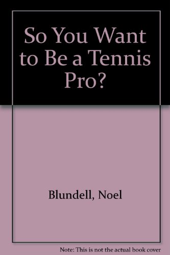 So You Want to Be a Tennis Pro? por Noel Blundell