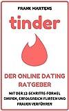 Tinder – Der Online Dating Ratgeber: Mit der 12-Schritte-Formel swipen, erfolgreich flirten und Frauen verführen (Dating App, Frauen verstehen, Flirten lernen, Online Dating, Beziehung finden)