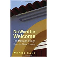 No Word for Welcome: The Mexican Village Faces the Global Economy by Wendy Call (2011-06-01)