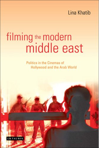 Filming the Modern Middle East: Politics in the Cinemas of Hollywood and the Arab World (Library of Modern Middle East Studies)