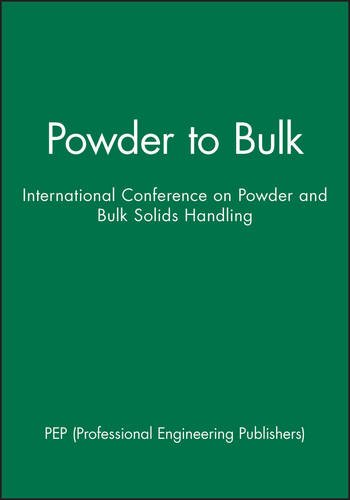 Powder to Bulk: International Conference on Powder and Bulk Solids Handling (Imeche Event Publications)