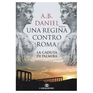 Una regina contro Roma. La caduta di Palmira