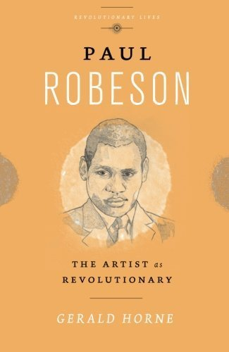 Paul Robeson: The Artist as Revolutionary (Revolutionary Lives) by Gerald Horne (2016-02-15)