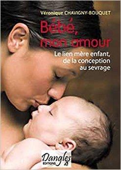 Bb mon amour : Le lien mre-enfant de la conception au sevrage de Vronique Chavigny-Bouquet ( 1 octobre 2005 )