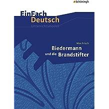 EinFach Deutsch Unterrichtsmodelle: Max Frisch: Biedermann und die Brandstifter: Klassen 8 - 10
