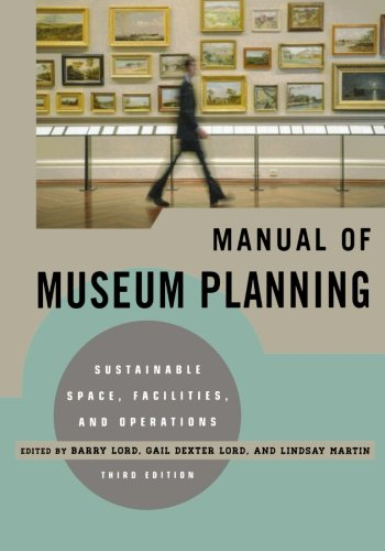 The Manual of Museum Planning: Sustainable Space, Facilities, and Operations