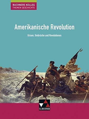 Buchners Kolleg. Themen Geschichte / Amerikanische Revolution: Krisen, Umbrüche und Revolutionen