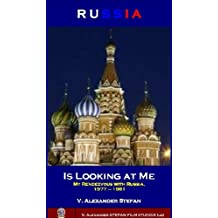 RUSSIA IS LOOKING AT ME, (My Rendezvous with Russia, 1977 – 1981)