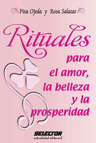 Rituales para el amor, la belleza y la prosperidad por Pita Ojeda