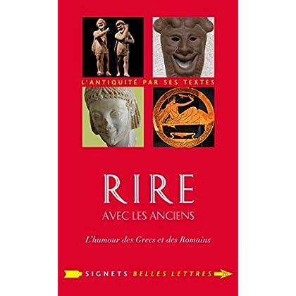 Rire avec les Anciens: L'humour des Grecs et des Romains (Signets Belles Lettres t. 26)