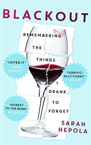 Blackout: Remembering the things I drank to forget by Sarah Hepola (2015-06-23)