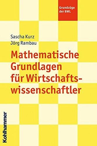 Mathematische Grundlagen für Wirtschaftswissenschaftler (Grundzüge der BWL)