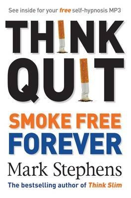 [Think Quit: Smoke Free Forever] (By: Mark Stephens) [published: December, 2010]