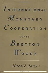 International Monetary Cooperation Since Bretton Woods by Harold James (1996-01-11)