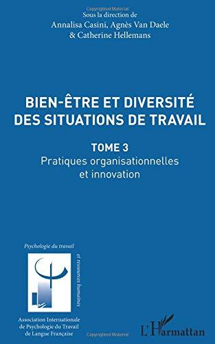 Bien être et diversité des situations de travail: Pratiques organisationnelles et innovation Tome 3
