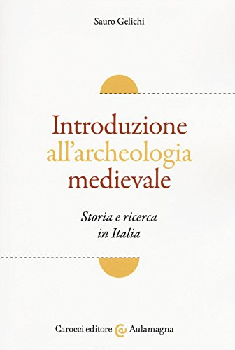 Introduzione all'archeologia medievale. Storia e ricerca in Italia