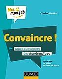 Convaincre ! : Grâce aux secrets des grands maîtres (Moi et mon job)