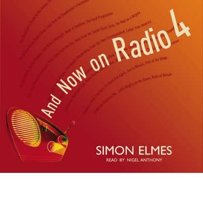[(And Now on Radio 4: A 40th Birthday Celebration of the World's Best Radio Station)] [Author: Simon Elmes] published on (September, 2007)