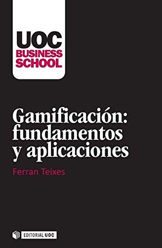 Gamificación: fundamentos y aplicaciones (UOC Business School) por Ferran Teixes Argilés