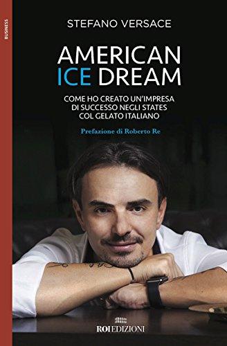 American ice dream. Come ho creato un'impresa di successo negli States col gelato italiano