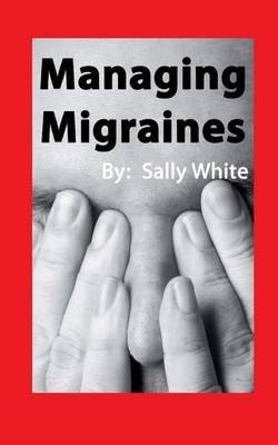 [(Managing Migraines)] [By (author) Sally White] published on (November, 2013)