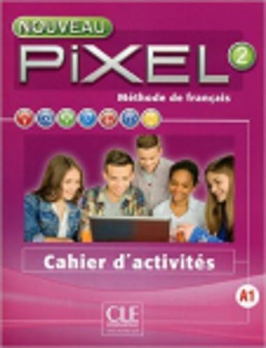 Nouveau Pixel 2 - Niveau A1 -Cahier d'activités par Stéphanie Callet