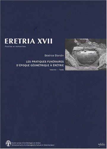 Les pratiques funéraires d'époque géométrique à Erétrie : Espace des vivants, demeures des morts Volume 1, Texte par Béatrice Blandin
