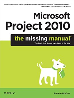 Microsoft Project 2010: The Missing Manual by [Biafore, Bonnie]