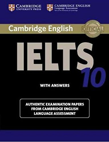 Cambridge IELTS 10 Student's Book with Answers: Authentic Examination Papers from Cambridge English Language Assessment (IELTS Practice Tests) (April 16, 2015) Paperback