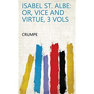 Isabel St. Albe: or, Vice and virtue, 3 vols