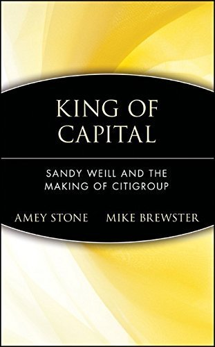 king-of-capital-sandy-weill-and-the-making-of-citigroup-by-amey-stone-2002-06-11