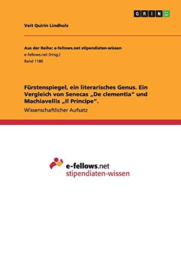"""Fürstenspiegel, ein literarisches Genus. Ein Vergleich von Senecas """"De clementia"""" und Machiavellis """"Il Principe""""."""