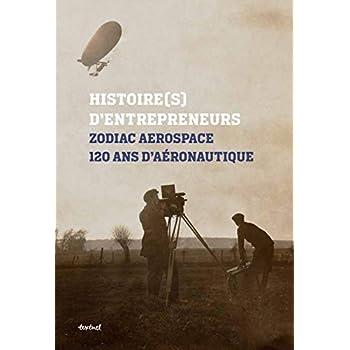 Zodiac aerospace, 120 ans d'aéronautique : Histoire(s) d'entrepreneurs