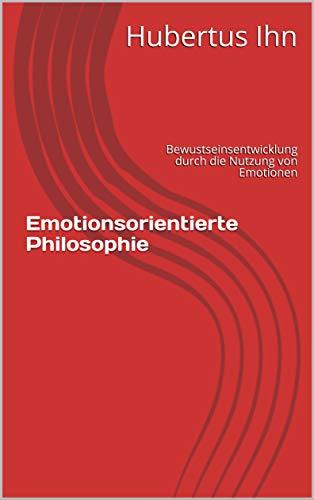 Emotionsorientierte Philosophie: Bewustseinsentwicklung durch die Nutzung von Emotionen (Kritische Theorie 5) (German Edition) book cover