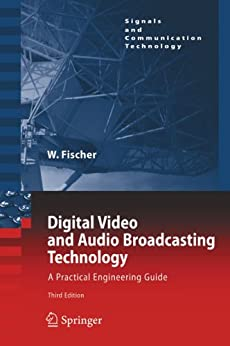 Digital Video and Audio Broadcasting Technology: A Practical Engineering Guide par [Fischer, Walter]